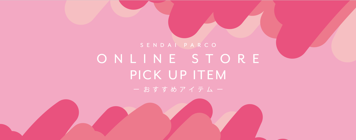 ONLINE STORE PICK UP ITEM|仙台PARCO