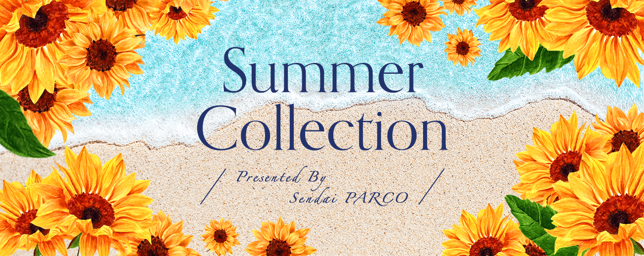 SUMMER COLLECTION 2018|仙台PARCO